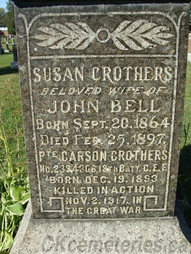South side of stone; Susan Crothers/ beloved wife of/ John Bell/ Born Sept. 20, 1864/ Died Feb. 25, 1897.; Pte. Carson Crothers/ No. 2334306, 18th Batt. C. E. F./ Born Dec. 19, 1893/ Killed in Action/ Nov. 2, 1917 in/ The Great War