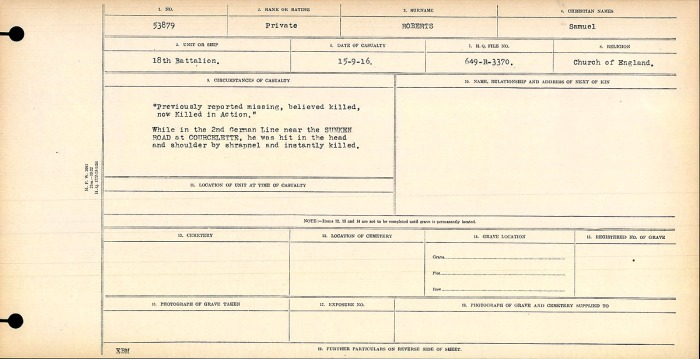 """""""Previously reported missing, believed killed, now Killed in Action"""" While in the 2nd German Line near the SUNKEN ROAD at COURCELETTE, he was hit in the head and shoulder by shrapnel and instantly killed."""