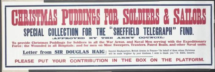 Christmas Puddings for Soldiers and Sailors (Art.IWM PST 10793) whole: the title is positioned across the top in red, with the text positioned below in blue and red. All set against a white background. image: text only. text: CHRISTMAS PUDDINGS FOR SOLDIERS AND SAILORS SPECIAL COLLECTION FOR THE 'SHEFFIELD TELEGRAPH' FUND. (APPROVED BY THE ARMY COUNCIL.) To provide Christmas Puddings fro Soldiers in all the War Areas, and Naval Men serving with the Expeditiona... Copyright: © IWM. Original Source: http://www.iwm.org.uk/collections/item/object/30074